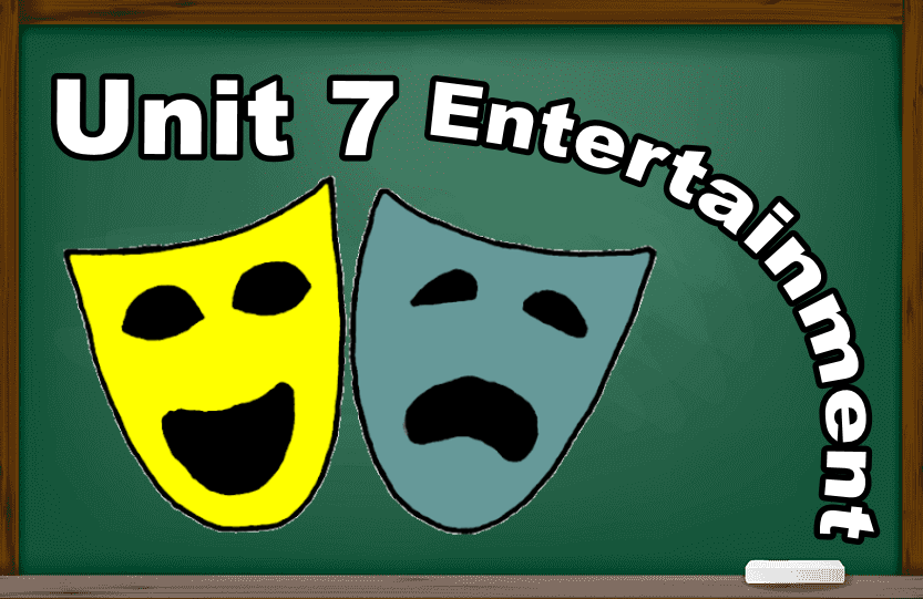 Unit 7 : Entertainment